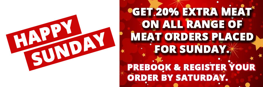get 20% extra meat on all range of meat orders placed for sunday. prebook & register your order by saturday.